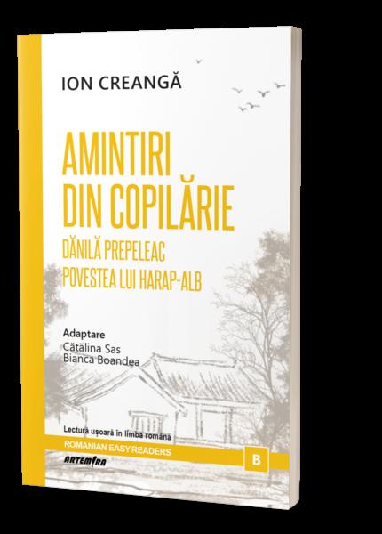 Ion Crangă - Amintiri din copilărie. Dănilă Prepeleac. Povestea lui Harap-Alb